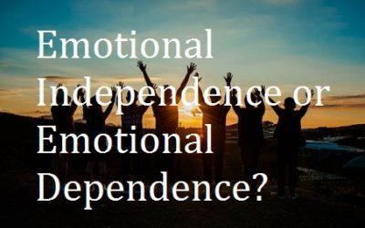 Emotional Independence versus Emotional Dependence