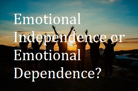 Emotional Independence versus Emotional Dependence